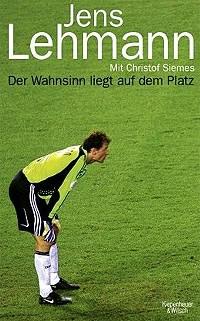 Jens Lehmann - Der Wahnsinn liegt auf dem Platz